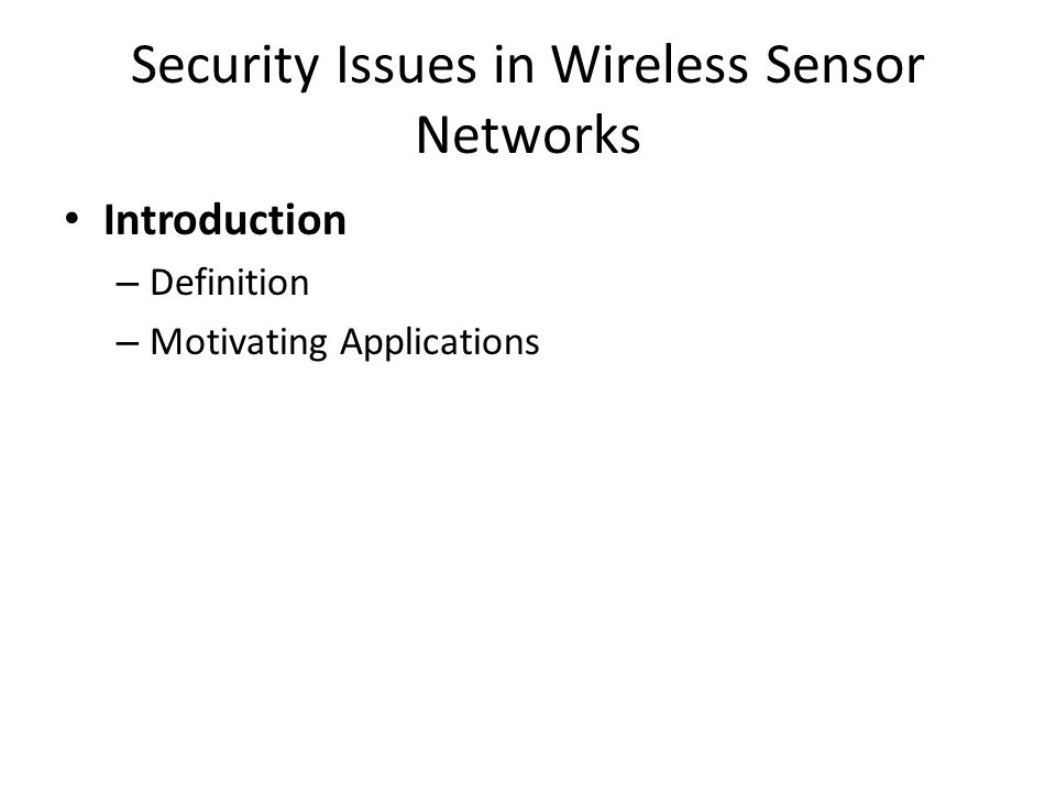 Security Issues in Wireless Sensor Networks Introduction – Definition – Motivating Applications