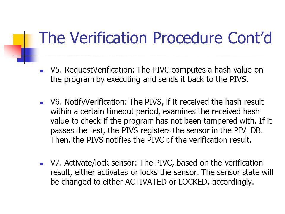 The Verification Procedure Cont'd V5. RequestVerification: The PIVC computes a hash value on the program by executing and sends it back to the PIVS. V