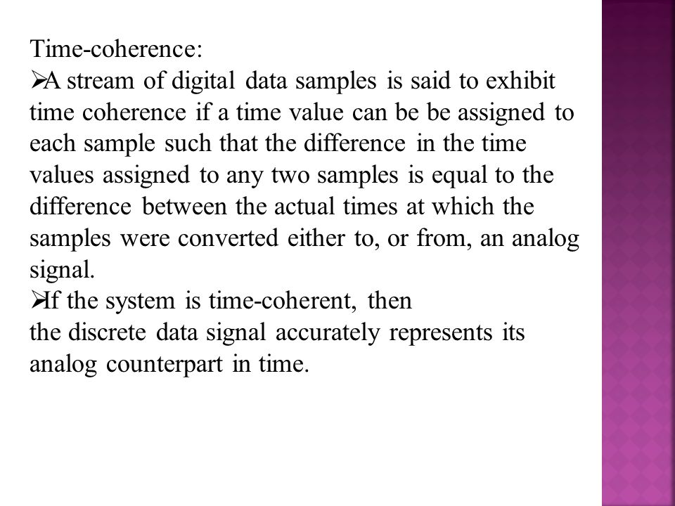 Time synchronization :  Two streams of digital data are said to lack time- synchronization if each stream is time-coherent within itself, but the two-streams are not time- coherent with respect to one another.