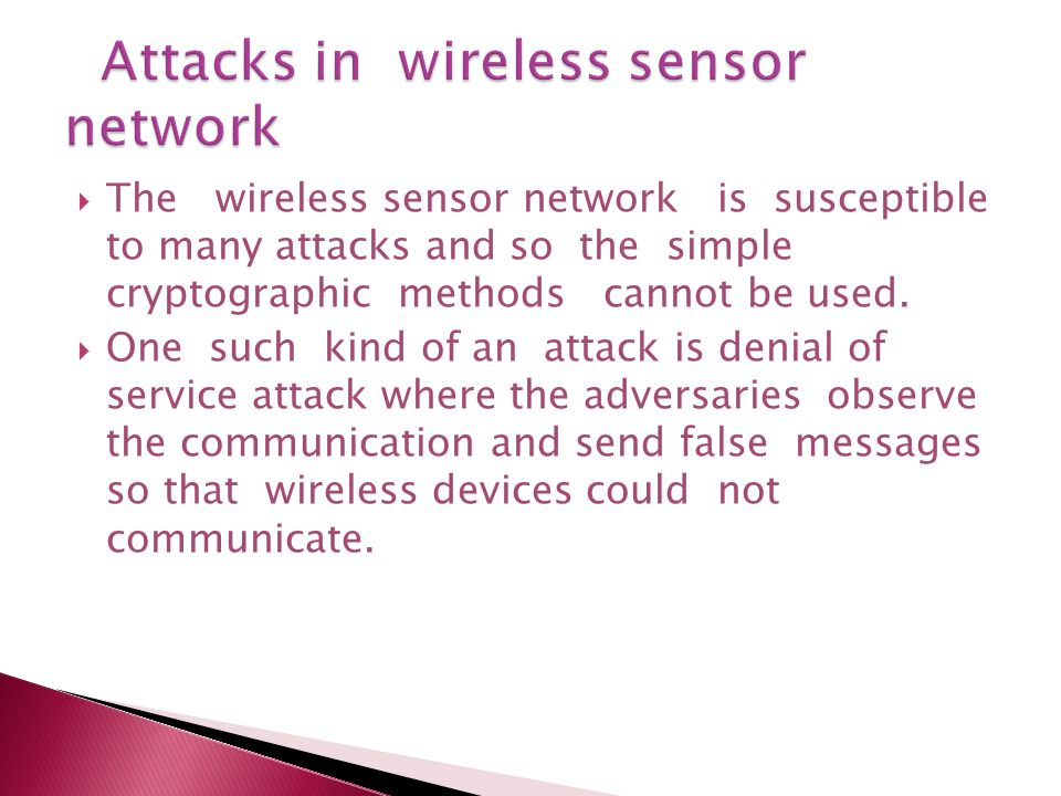  The wireless sensor network is susceptible to many attacks and so the simple cryptographic methods cannot be used.