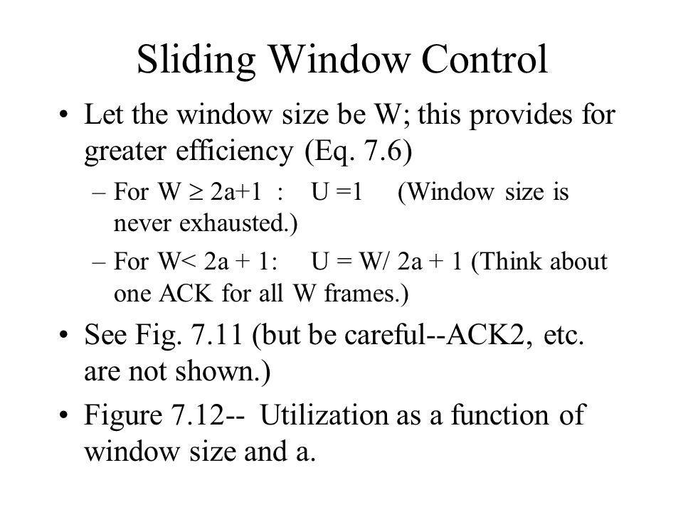 Sliding Window Control Let the window size be W; this provides for greater efficiency (Eq.
