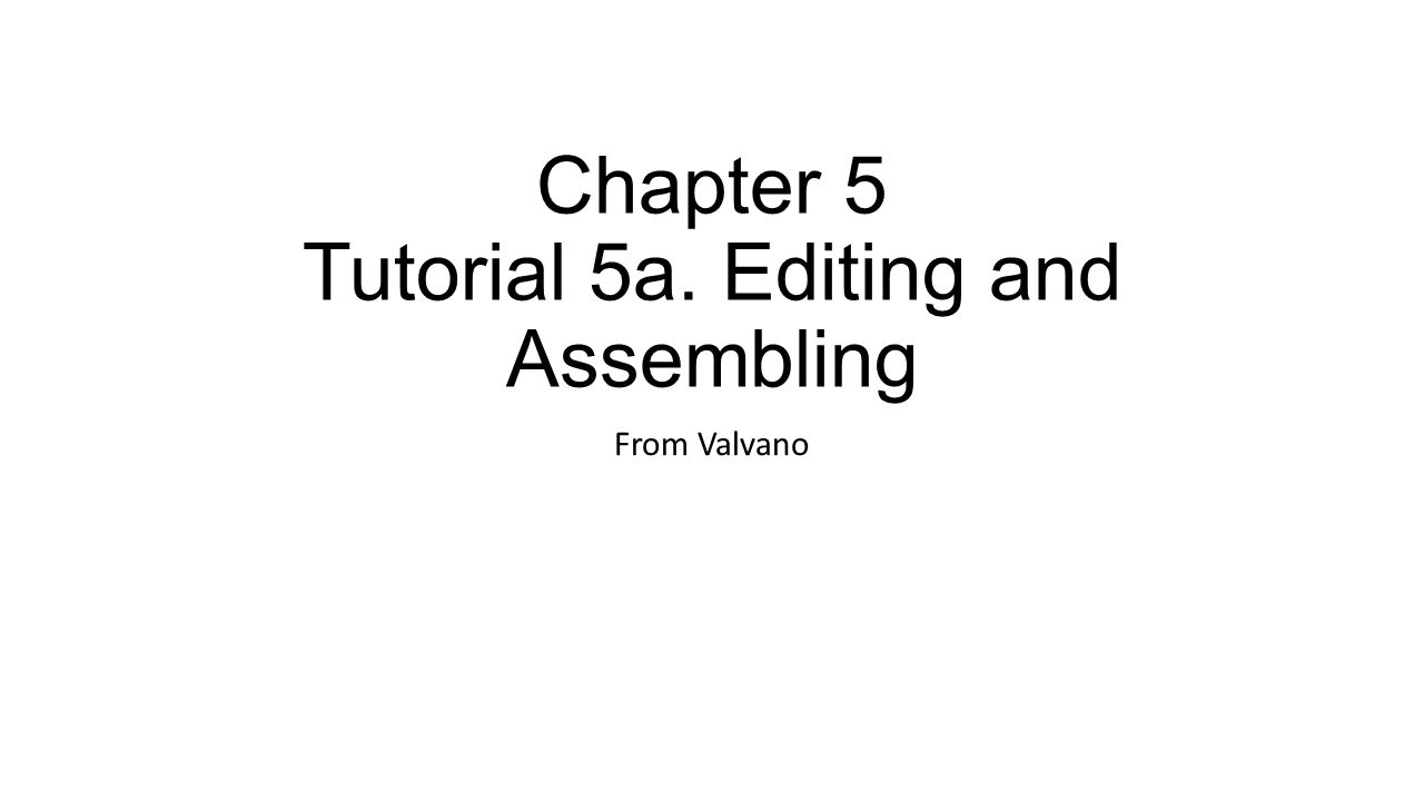 Chapter 5 Tutorial 5a. Editing and Assembling From Valvano