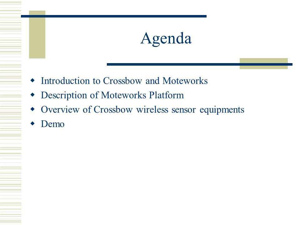 Agenda  Introduction to Crossbow and Moteworks  Description of Moteworks Platform  Overview of Crossbow wireless sensor equipments  Demo