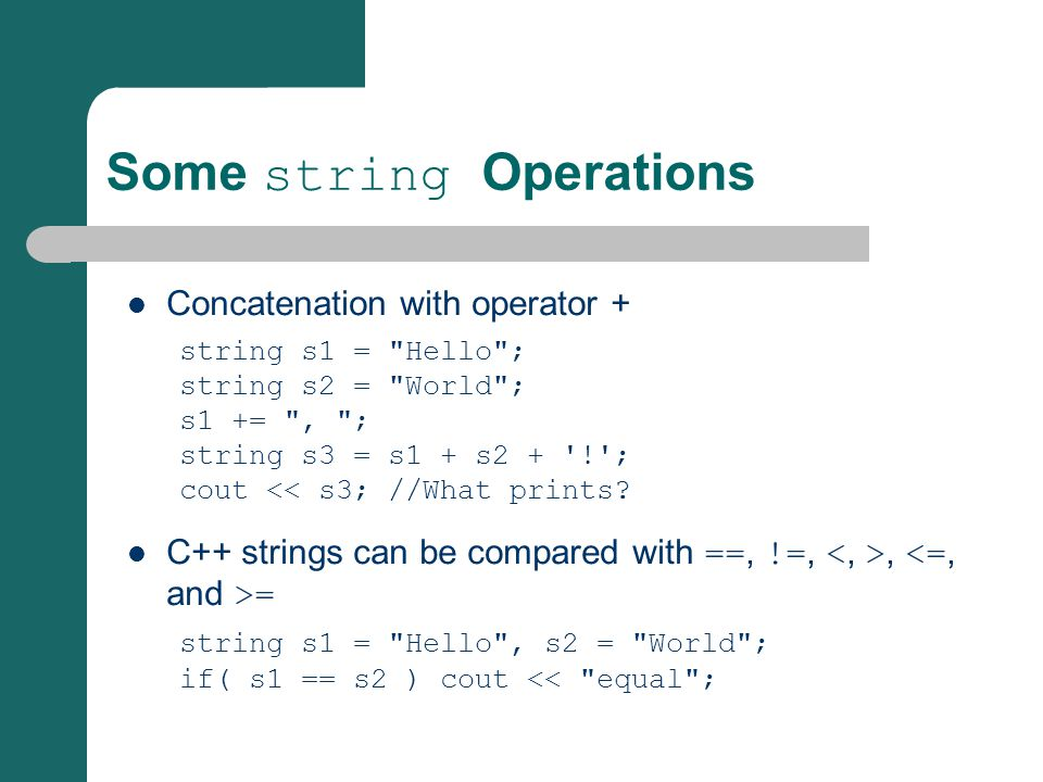 Some string Operations Concatenation with operator + string s1 =