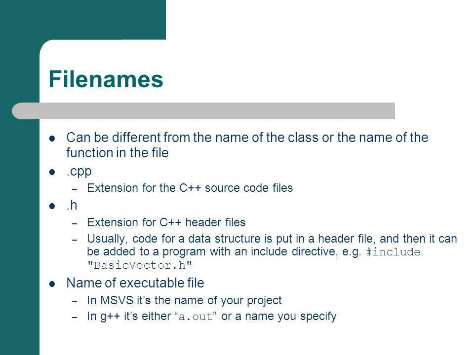 Filenames Can be different from the name of the class or the name of the function in the file.cpp – Extension for the C++ source code files.h – Extens