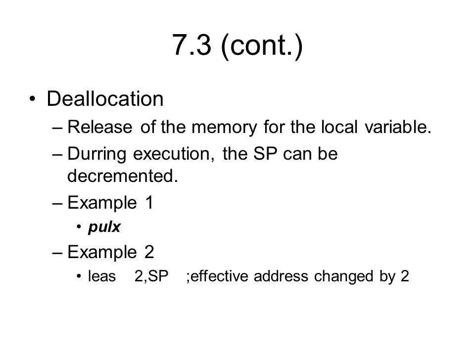 7.3 (cont.) Deallocation –Release of the memory for the local variable.