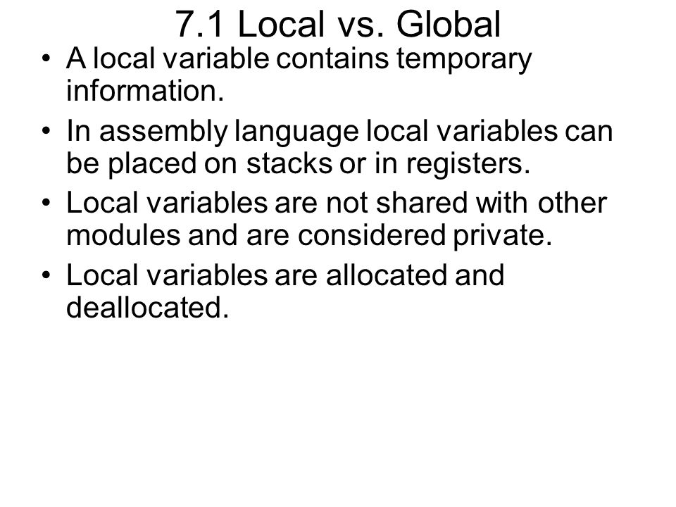 7.1 (cont.) Program 7.1 (page 257) –Lines 6-9 show local variable in register B 6 FSM ldab OUT,x 7 lslb 8 lslb 9 stab PTT –Register B is allocated in 6, used, then deallocated in 9 and used for other purposes aftwards.