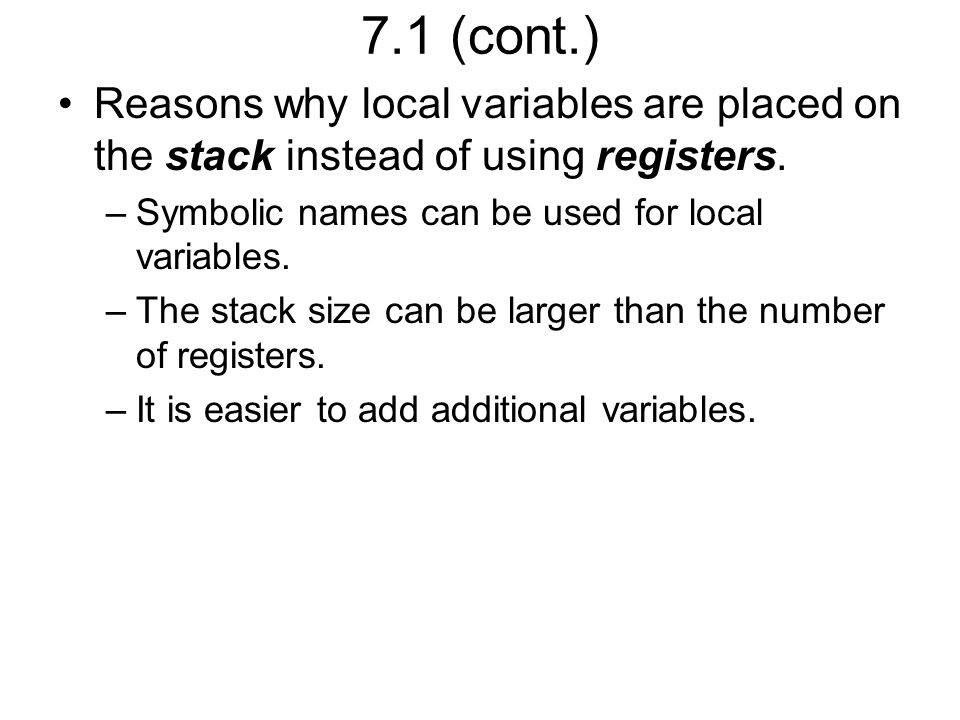 7.4 Stack Frames Stack Frame Pointer –A second pointer into the stack –Register X or Y is used.