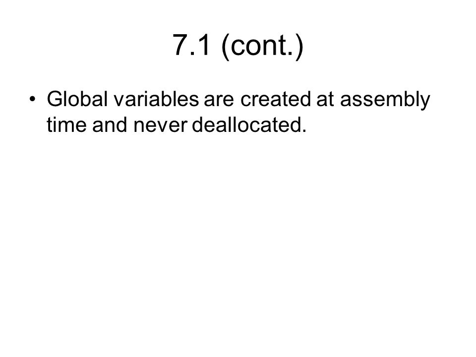 7.1 (cont.) Global variables are created at assembly time and never deallocated.