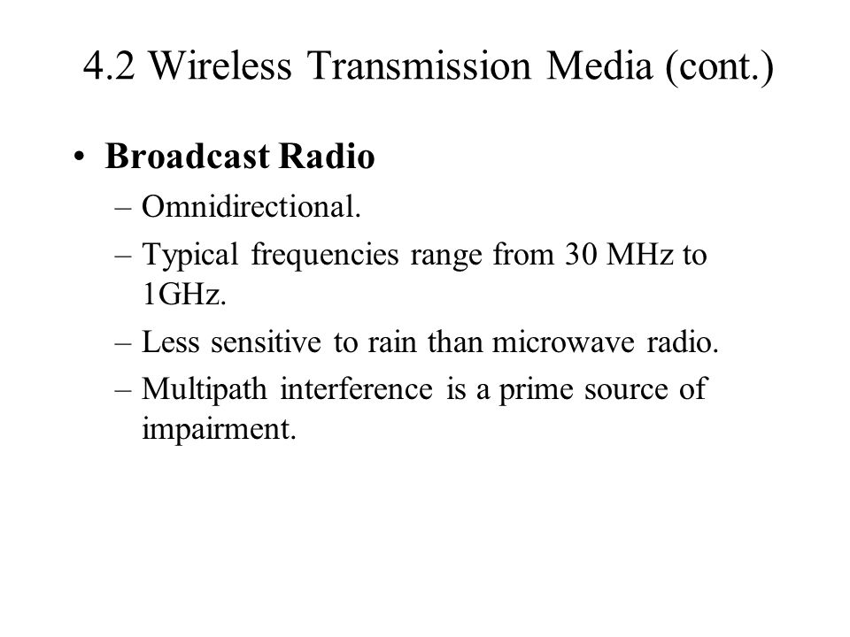 4.2 Wireless Transmission Media(cont.) Infrared –Transceivers modulate noncoherent infrared light.