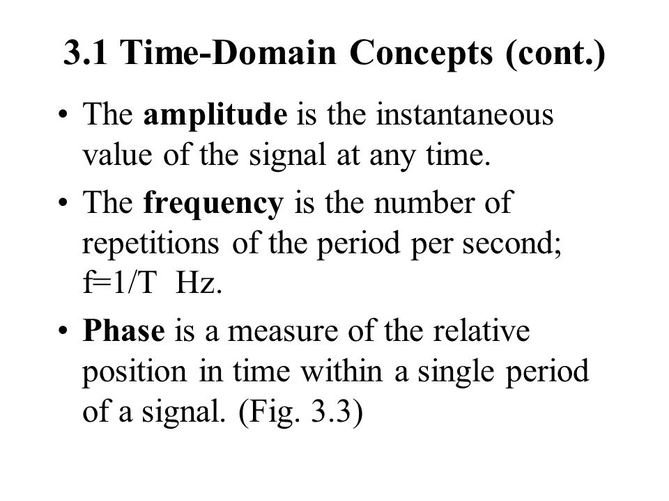 3.2 Analog and Digital Transmission Analog--continuous time signals.
