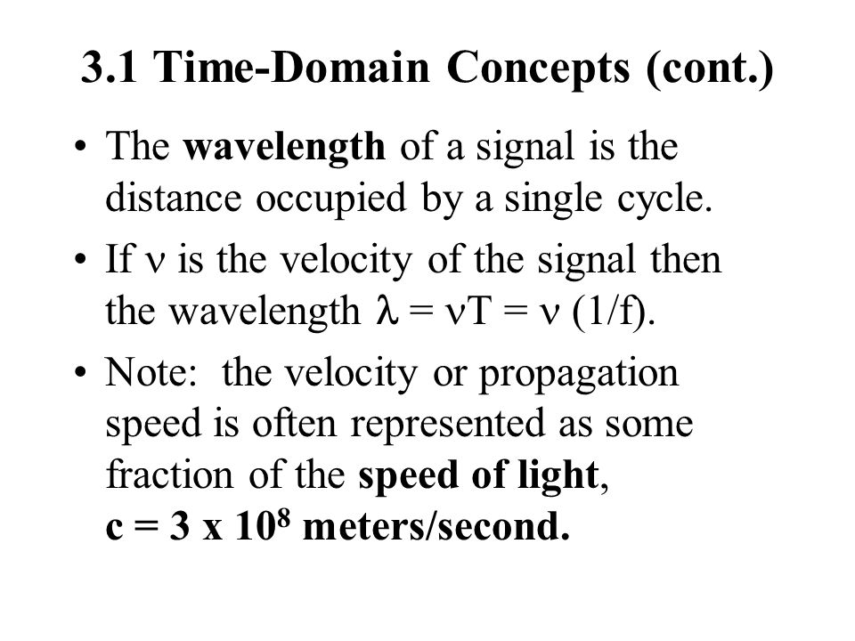 3.1 Frequency Domain Concepts Fourier Analysis--any signal is made up of components at various frequencies, where each component is a sinusoid.