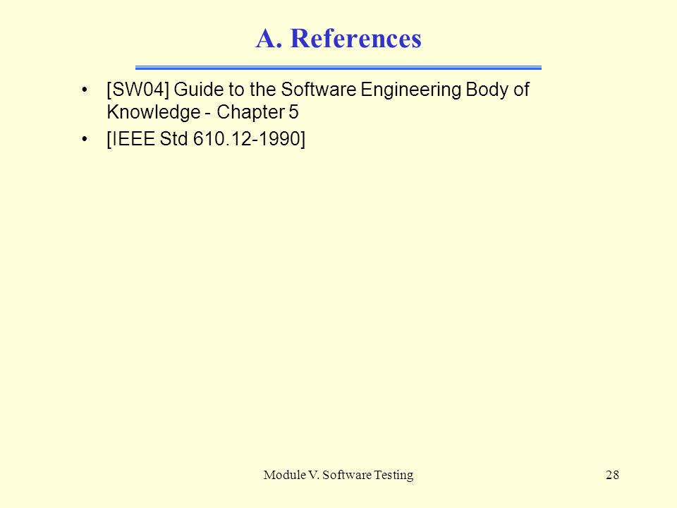 Module V. Software Testing27 A. Types of Tests - 13 Acceptance Test A test run by the customer or on behalf of the customer to determine acceptance or