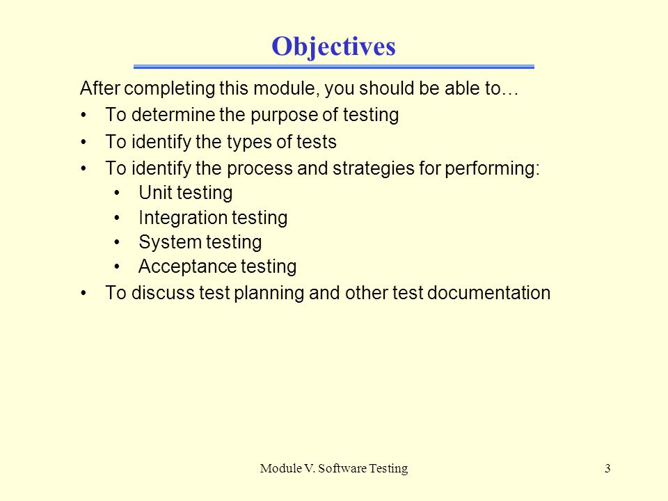 Module V. Software Testing2 Specifications The exam specific topics covered in this module are listed below, and are the basis for the outline of its'