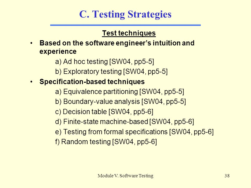 Module V. Software Testing37 B. Quiz ________ is associated with formal proofs of correctness a) Validation b) Verification c) Testing d) All the abov
