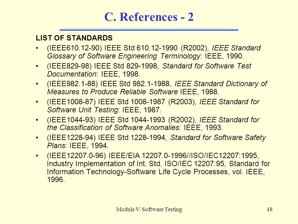 Module V. Software Testing47 C. References [SW04] Guide to the Software Engineering Body of Knowledge - Chapter 5
