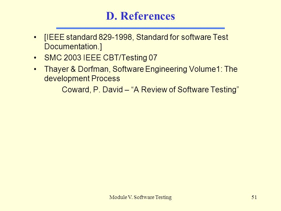 Module V. Software Testing50 D. Test Design Attributes of a Test Design Determine the features to be tested (or not tested) Select the test cases to b