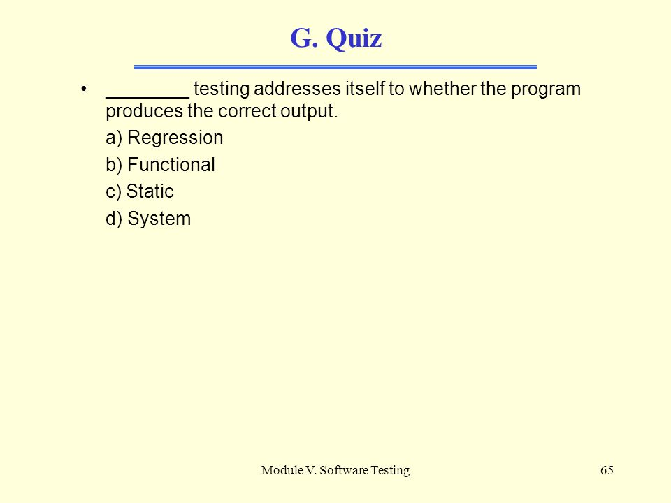 Module V. Software Testing64 G. References SMC 2003 IEEE CBT/Testing 07 Thayer & Dorfman, Software Engineering Volume1: The development Process Coward