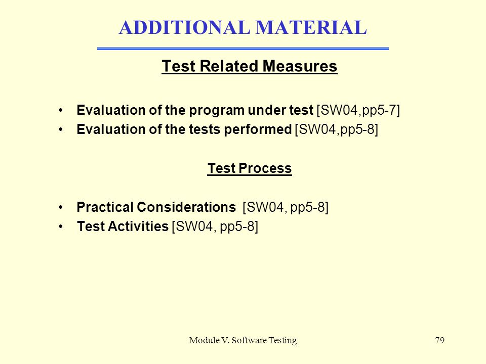 Module V. Software Testing78 I. Quiz The two prominent strategy dimensions are a) Structural and functional b) function/structural and static/dynamic