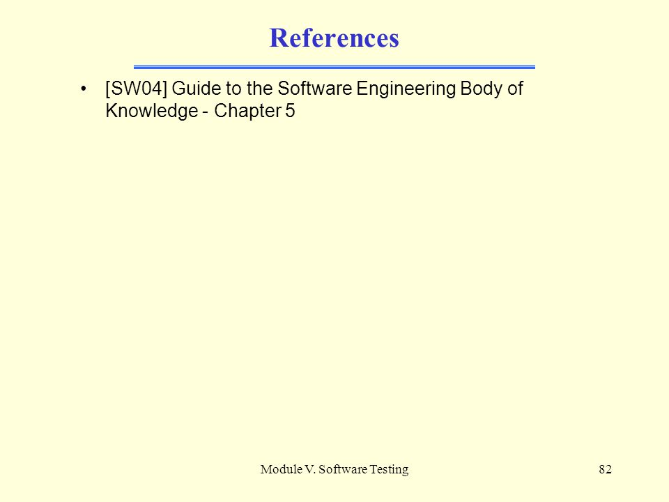 Module V. Software Testing81 Test Related Measures - 2 Evaluation of the tests performed [SW04,pp5-8] a) Coverage/thoroughness measures b) Fault seedi