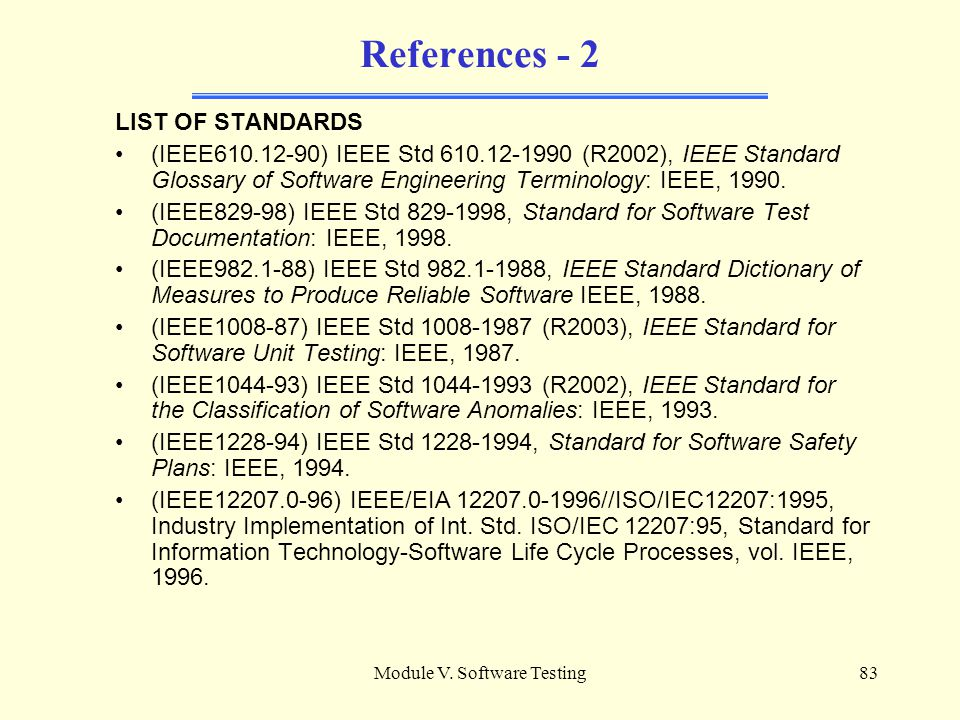 Module V. Software Testing82 References [SW04] Guide to the Software Engineering Body of Knowledge - Chapter 5