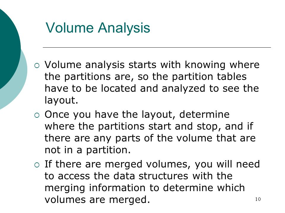 Volume Analysis  Volume analysis starts with knowing where the partitions are, so the partition tables have to be located and analyzed to see the lay