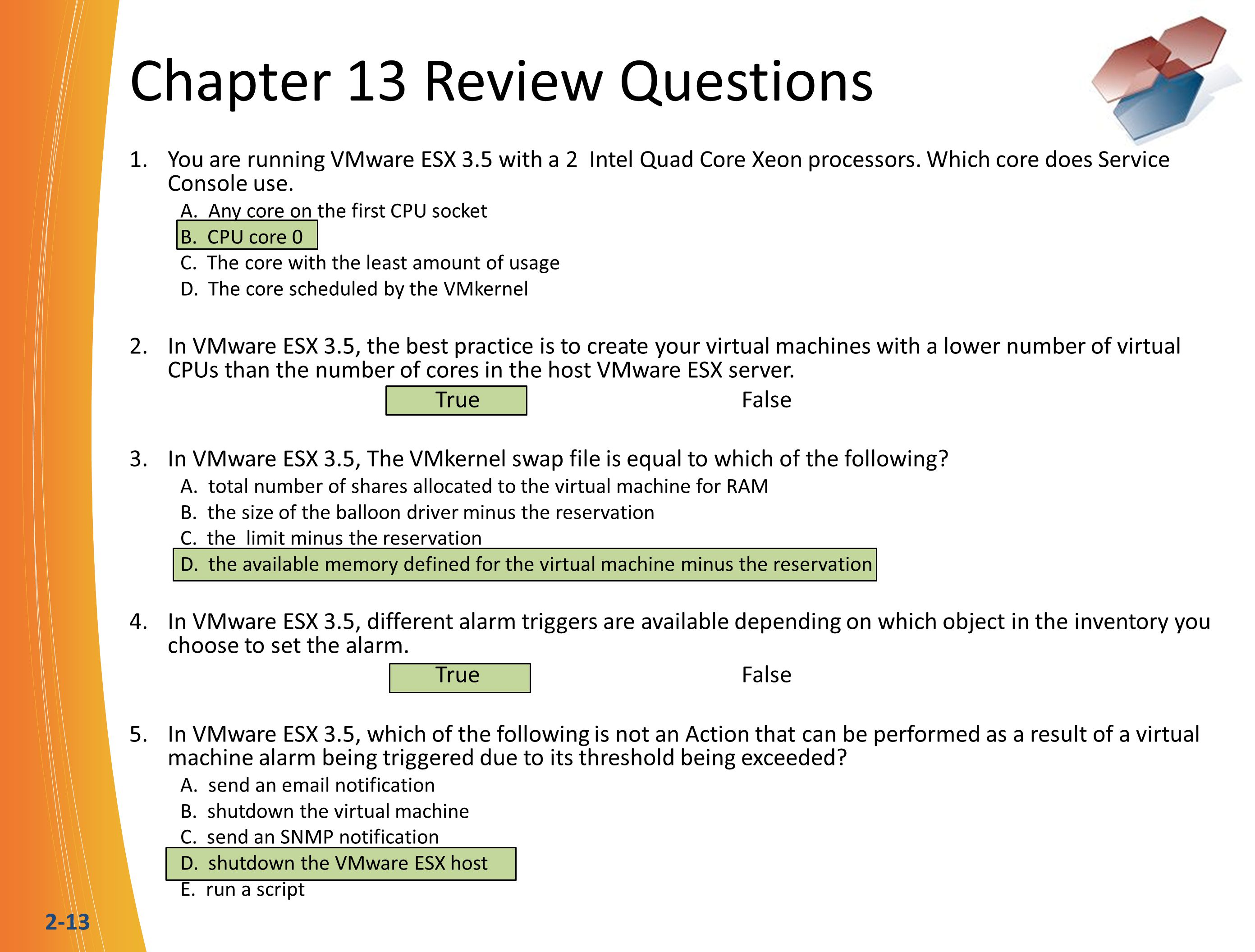 2-13 Chapter 13 Review Questions 1. You are running VMware ESX 3.5 with a 2 Intel Quad Core Xeon processors. Which core does Service Console use. A. A