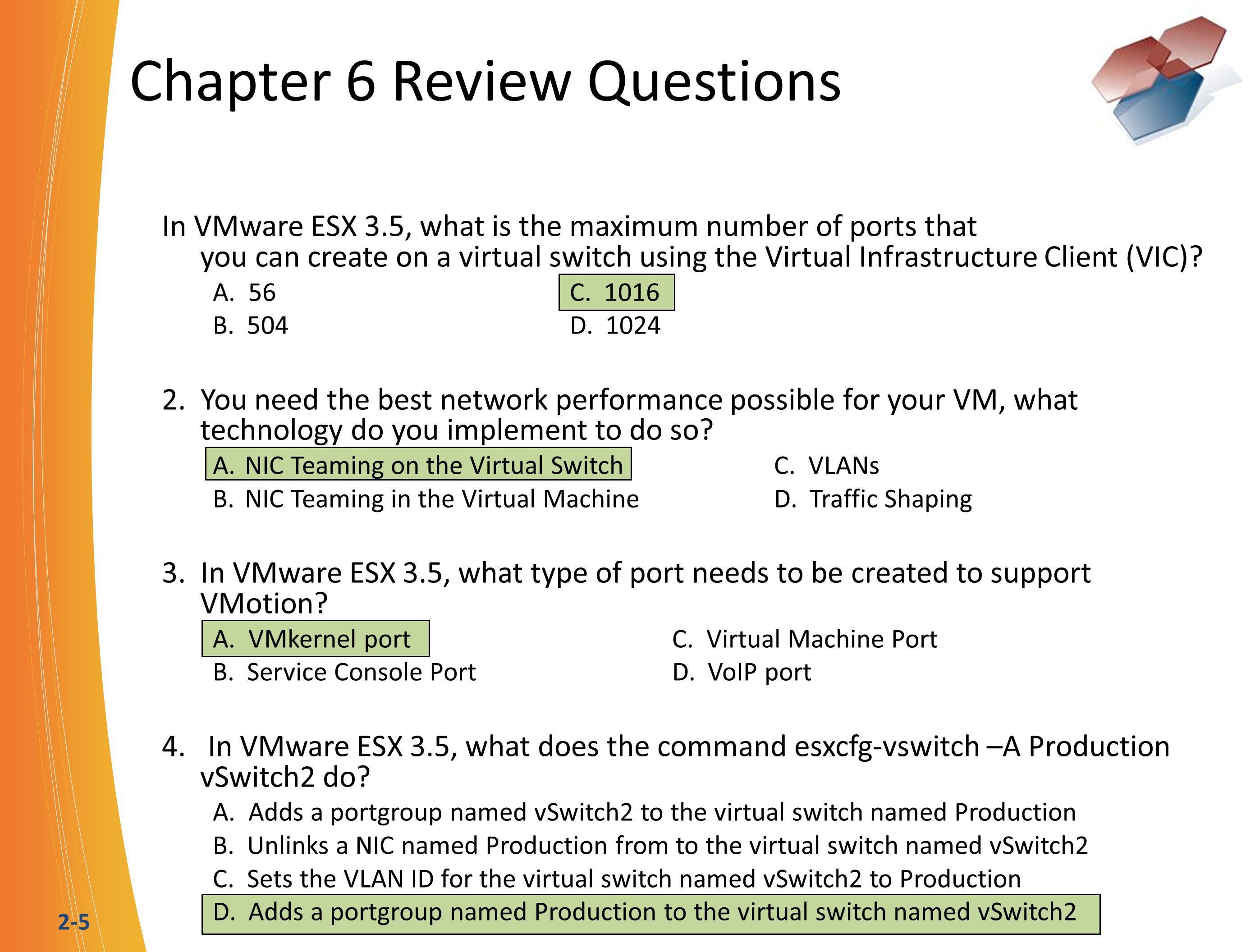 2-5 Chapter 6 Review Questions In VMware ESX 3.5, what is the maximum number of ports that you can create on a virtual switch using the Virtual Infras