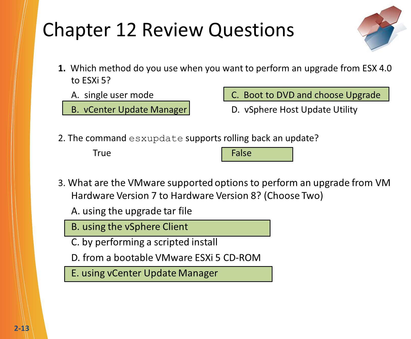 2-13 Chapter 12 Review Questions 1. Which method do you use when you want to perform an upgrade from ESX 4.0 to ESXi 5? A. single user modeC. Boot to