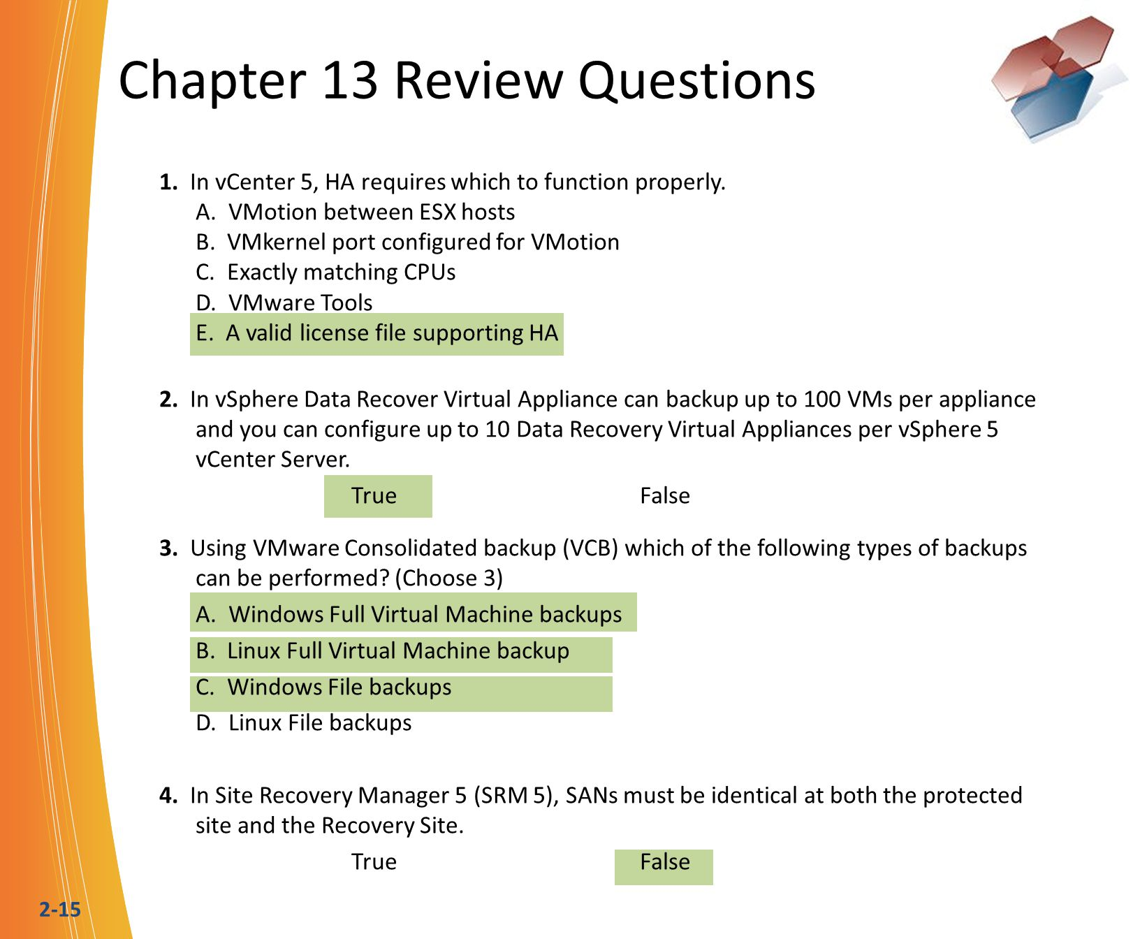 2-15 Chapter 13 Review Questions 1. In vCenter 5, HA requires which to function properly. A. VMotion between ESX hosts B. VMkernel port configured for
