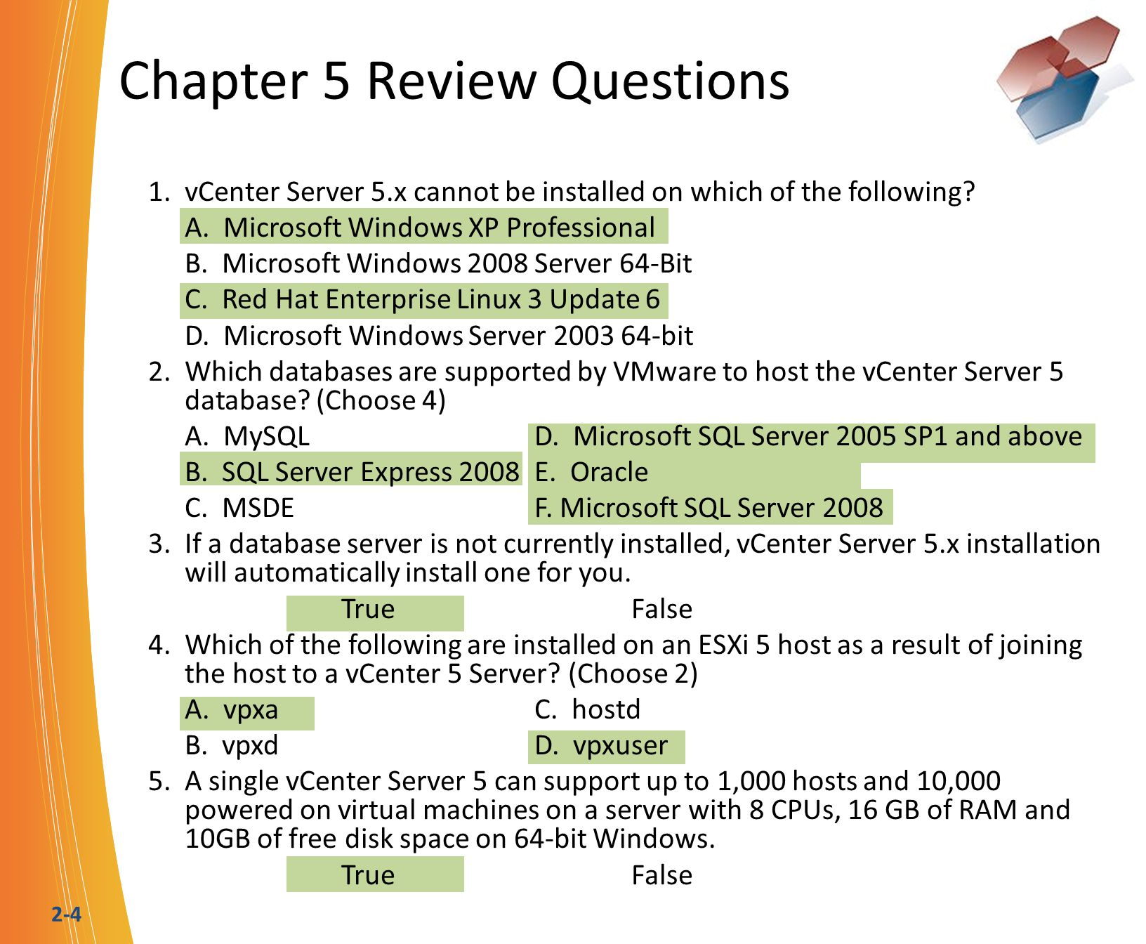 2-4 Chapter 5 Review Questions 1. vCenter Server 5.x cannot be installed on which of the following? A. Microsoft Windows XP Professional B. Microsoft