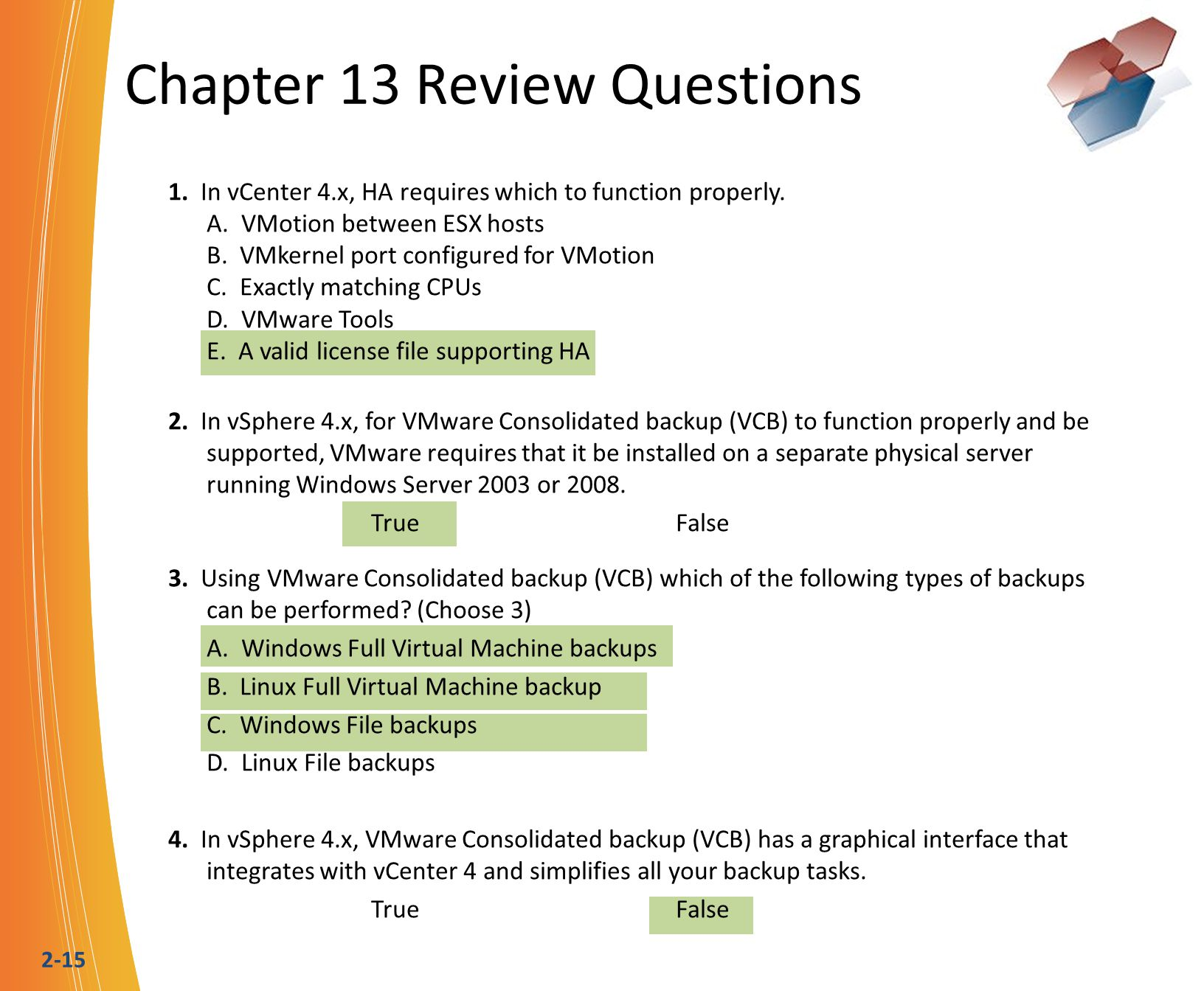2-15 Chapter 13 Review Questions 1. In vCenter 4.x, HA requires which to function properly.