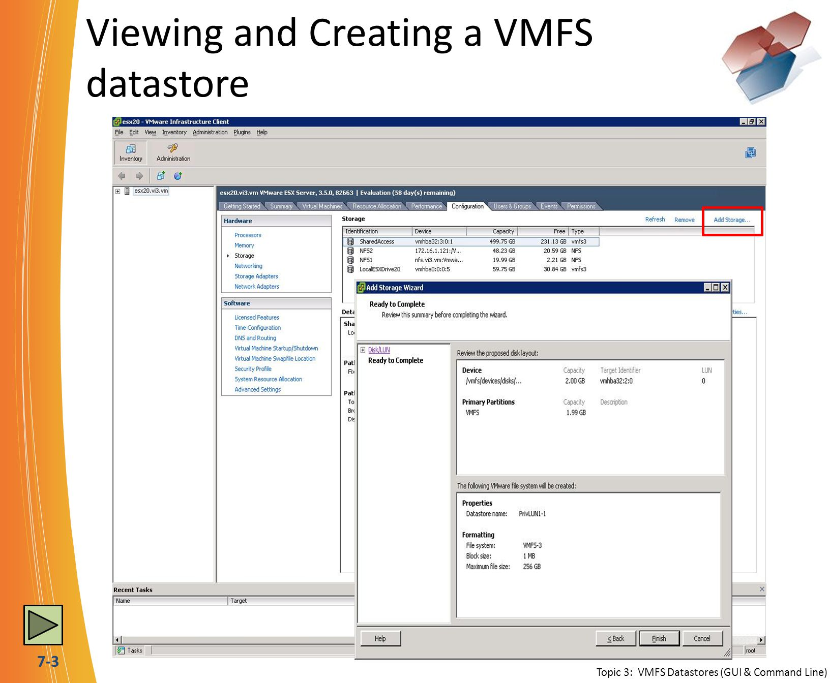 7-4 Add an Extent to your existing VMFS The list of possible extents to add will not include LUNs with an existing VMFS, or RDMs mounted to a VM Topic 3: VMFS Datastores (GUI & Command Line) 5