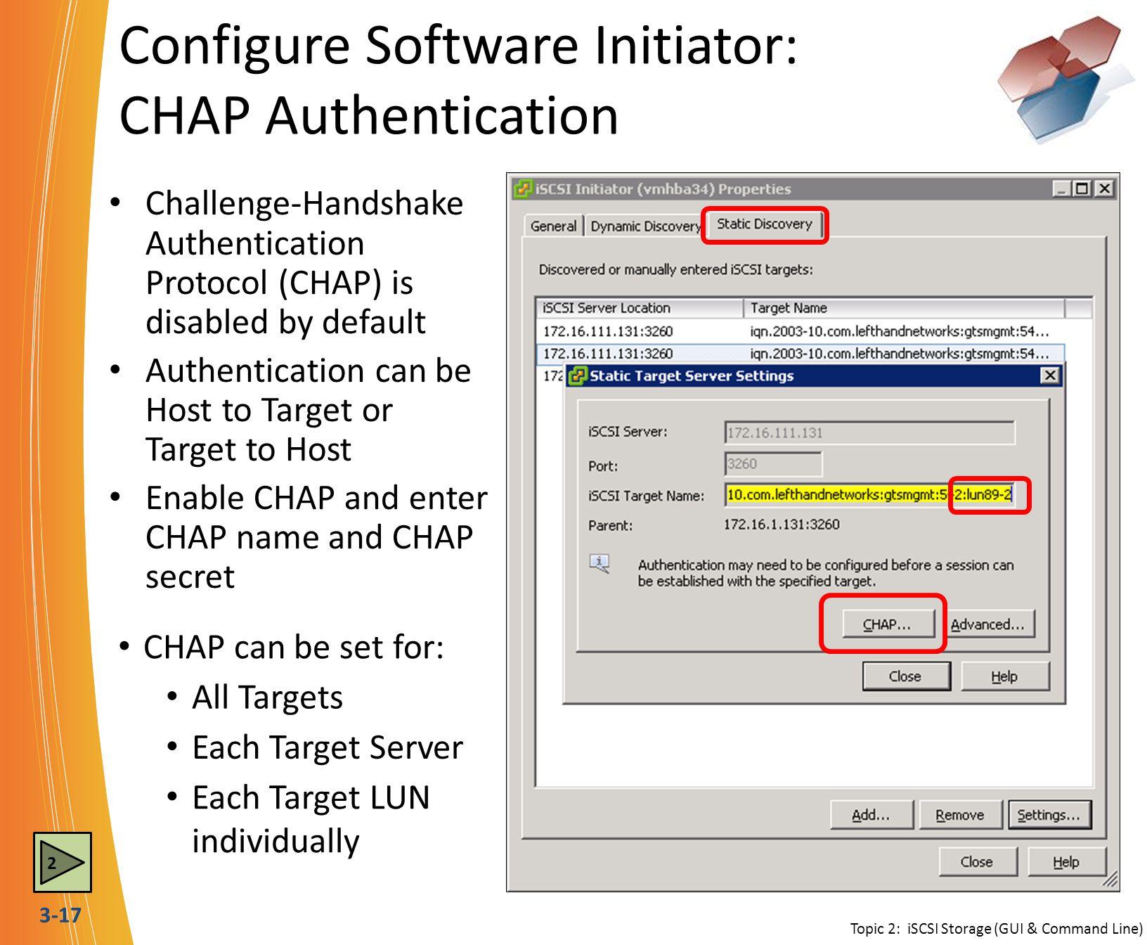 3-17 Configure Software Initiator: CHAP Authentication Topic 2: iSCSI Storage (GUI & Command Line) Challenge-Handshake Authentication Protocol (CHAP)