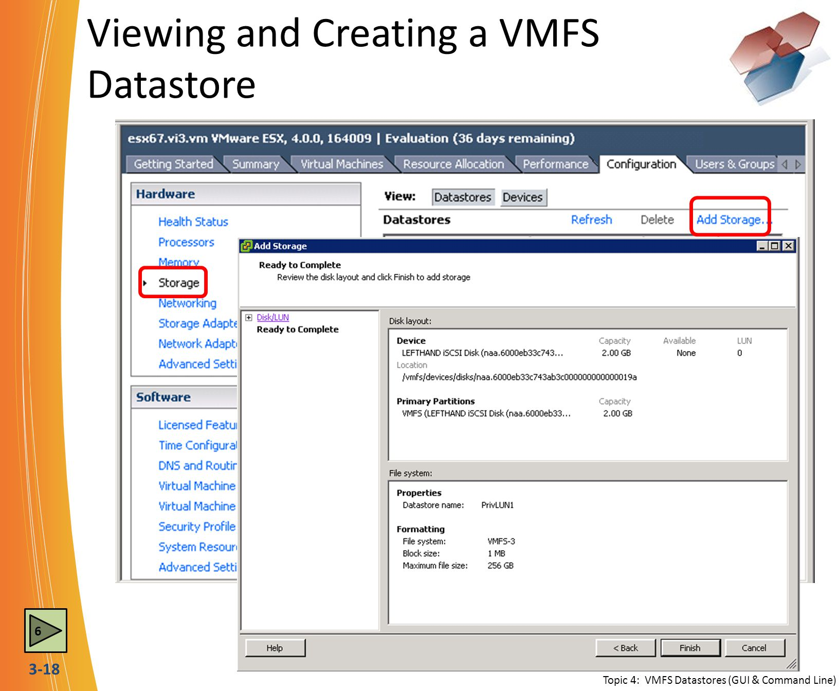 3-18 Viewing and Creating a VMFS Datastore Topic 4: VMFS Datastores (GUI & Command Line) 6