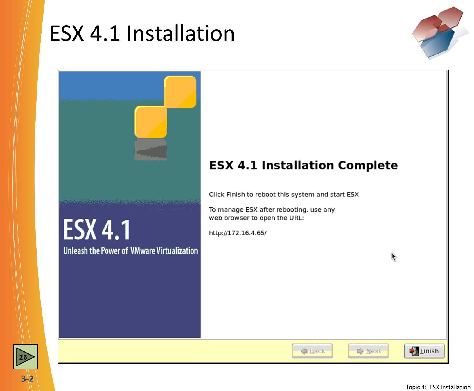 3-2 ESX 4.1 Installation Topic 4: ESX Installation 26