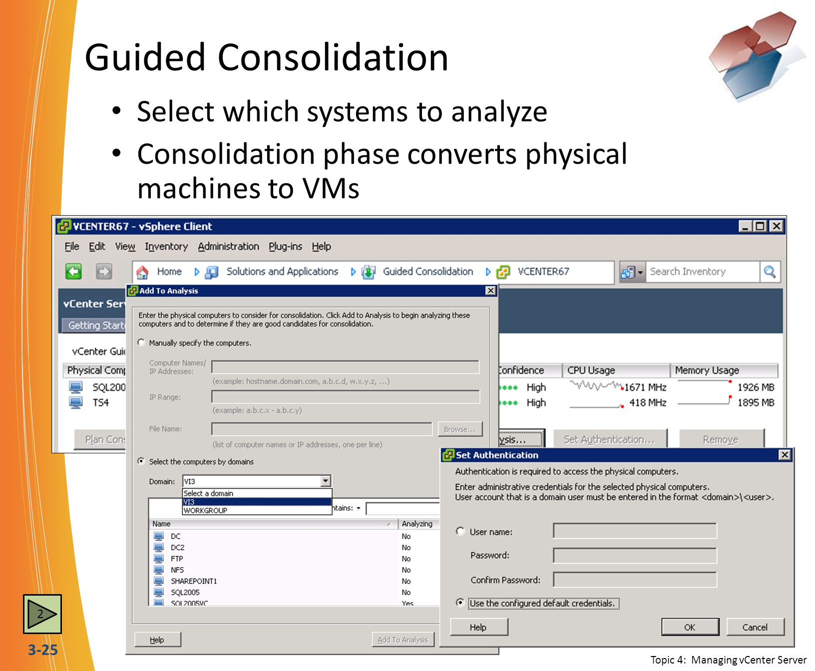 3-25 Guided Consolidation Select which systems to analyze Consolidation phase converts physical machines to VMs Topic 4: Managing vCenter Server 2