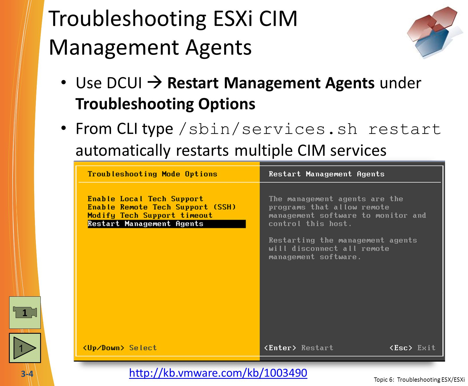 3-4 Troubleshooting ESXi CIM Management Agents Use DCUI  Restart Management Agents under Troubleshooting Options From CLI type /sbin/services.sh rest