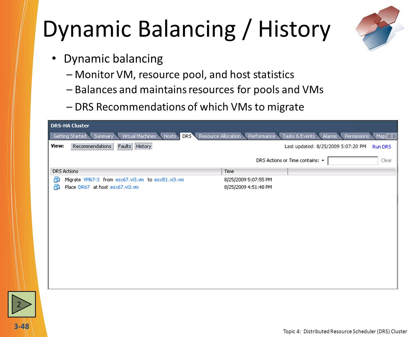 3-48 Dynamic Balancing / History Dynamic balancing –Monitor VM, resource pool, and host statistics –Balances and maintains resources for pools and VMs