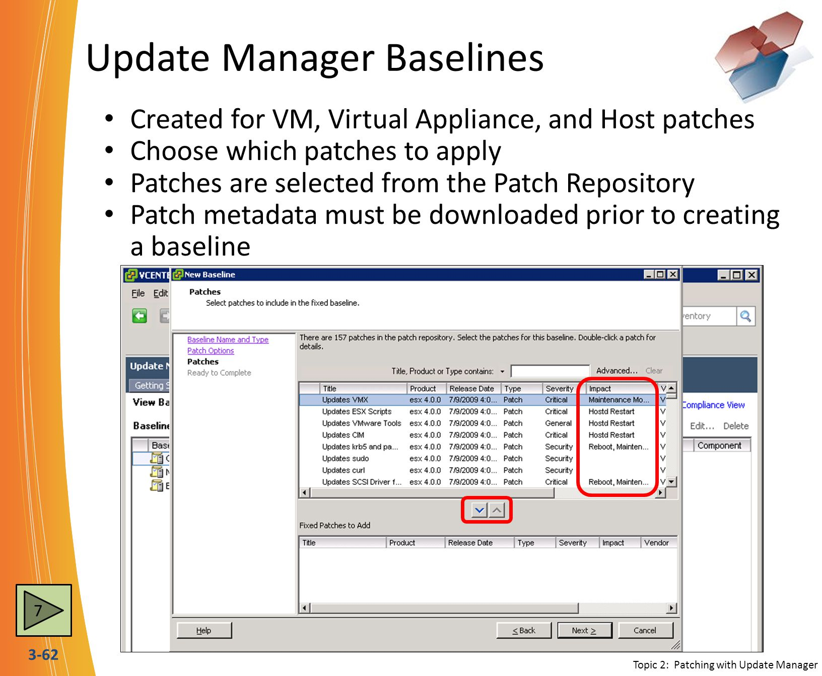 3-62 Update Manager Baselines Created for VM, Virtual Appliance, and Host patches Choose which patches to apply Patches are selected from the Patch Re