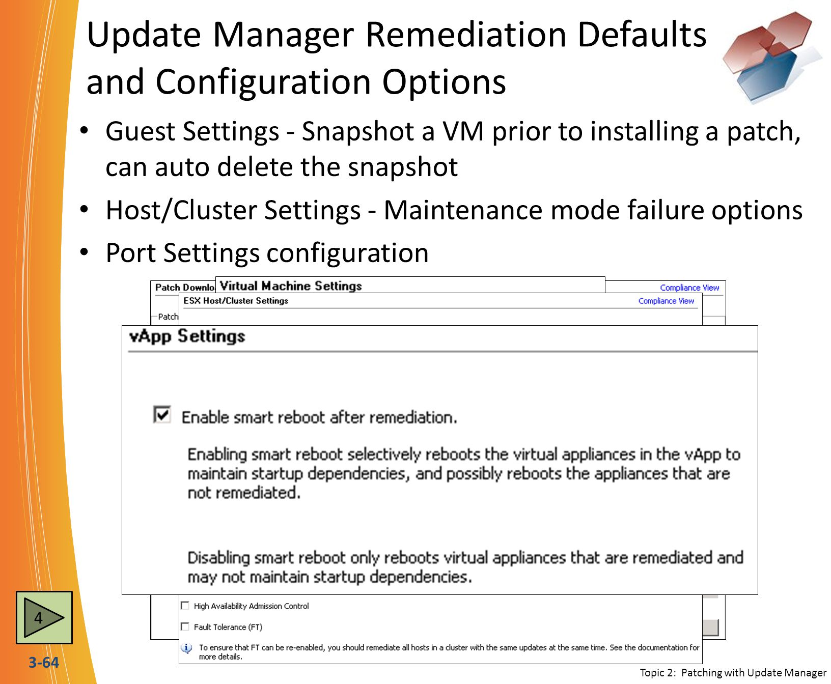 3-64 Update Manager Remediation Defaults and Configuration Options Guest Settings - Snapshot a VM prior to installing a patch, can auto delete the sna
