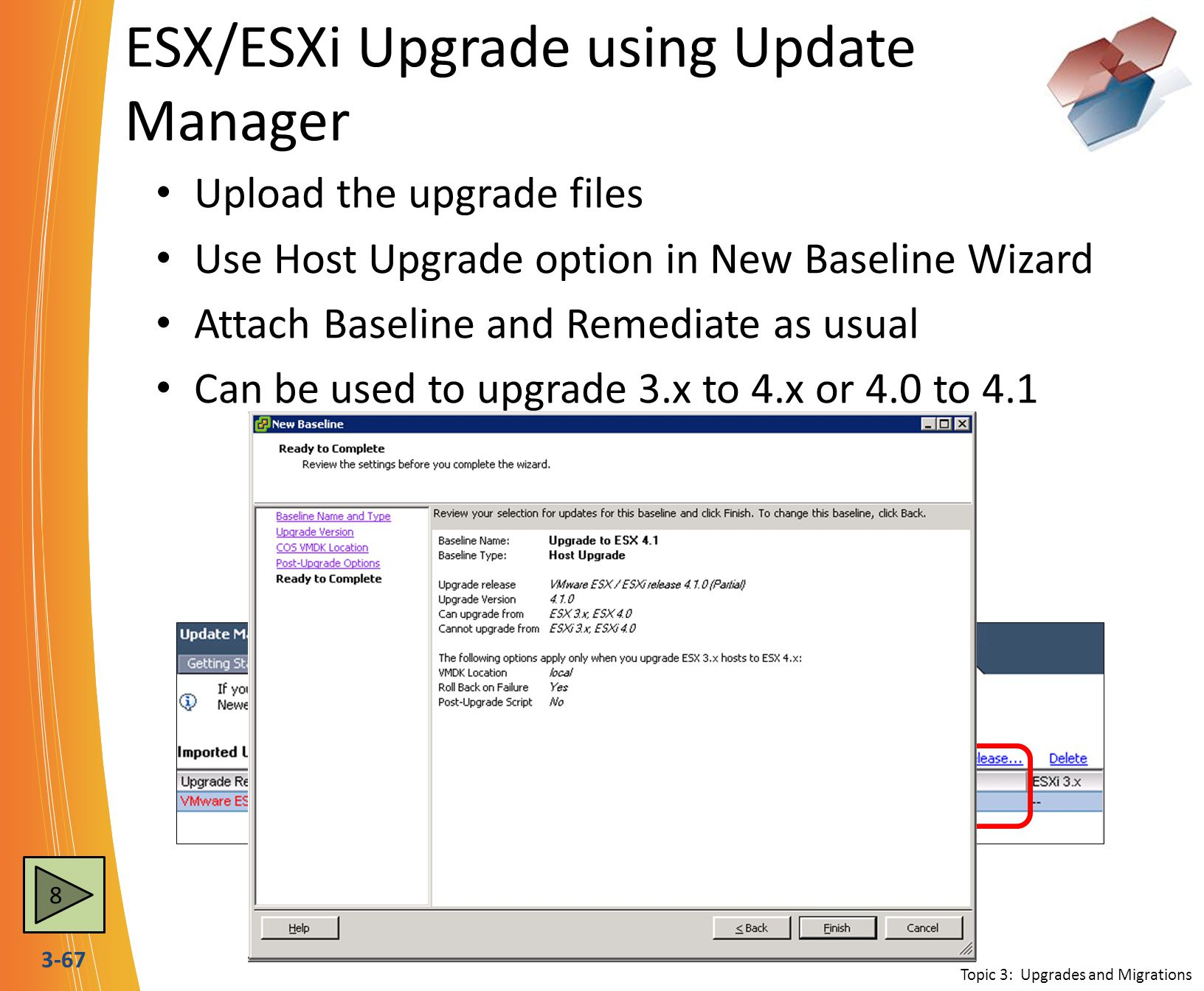 3-67 ESX/ESXi Upgrade using Update Manager Upload the upgrade files Use Host Upgrade option in New Baseline Wizard Attach Baseline and Remediate as us