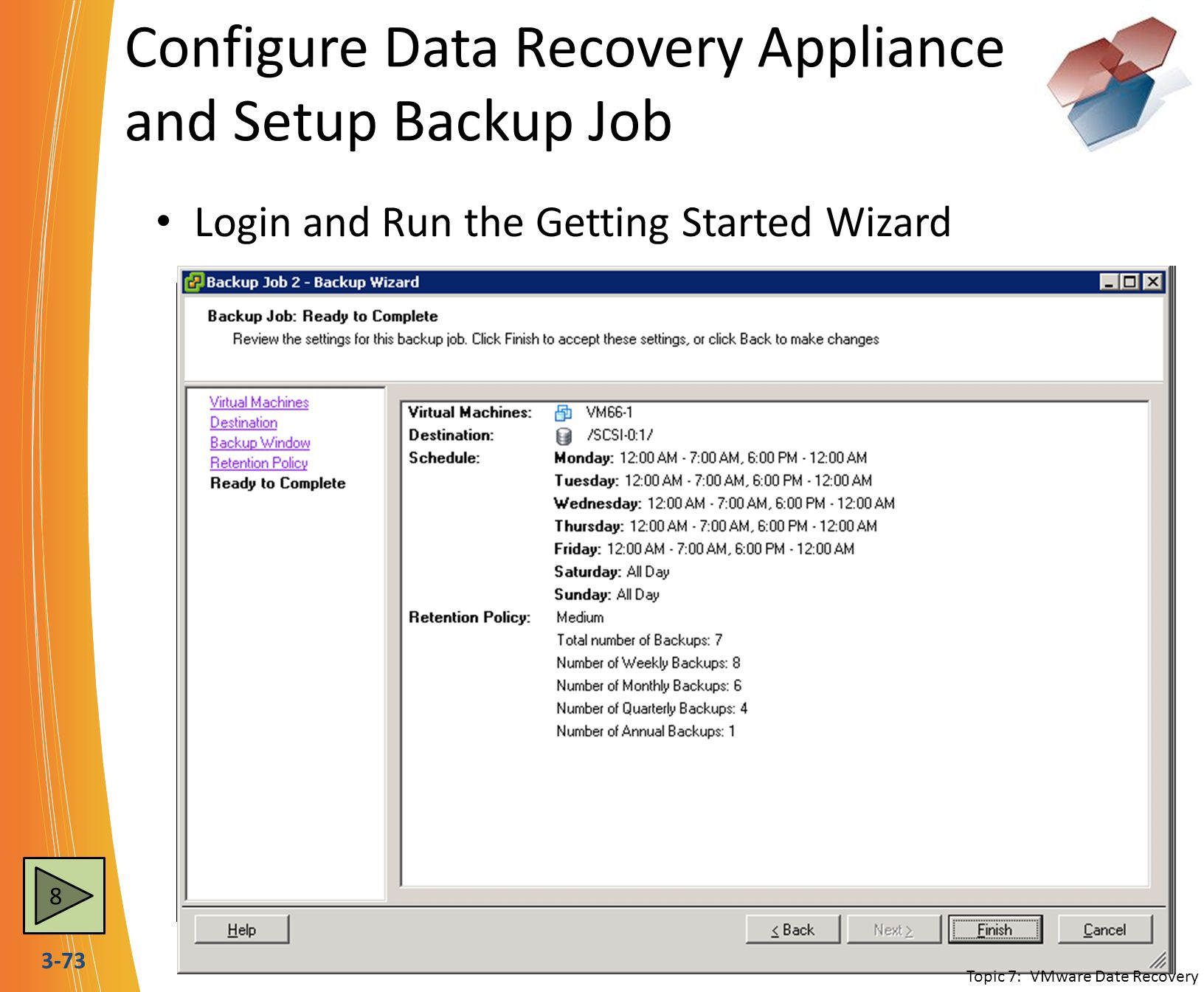3-73 Configure Data Recovery Appliance and Setup Backup Job Login and Run the Getting Started Wizard Backups will occur once per day during the Backup