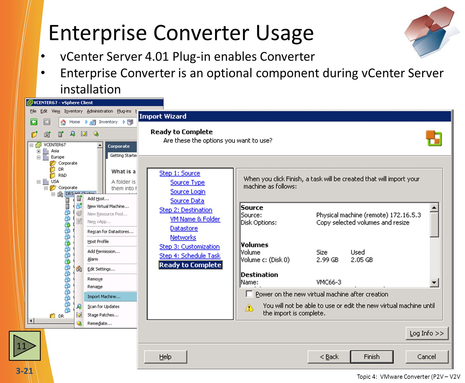 3-21 Enterprise Converter Usage vCenter Server 4.01 Plug-in enables Converter Enterprise Converter is an optional component during vCenter Server installation Topic 4: VMware Converter (P2V – V2V 11