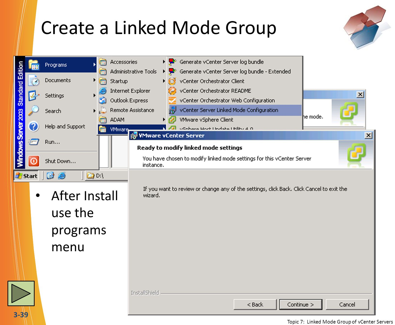 3-39 Create a Linked Mode Group During the vCenter Install Process After Install use the programs menu Topic 7: Linked Mode Group of vCenter Servers