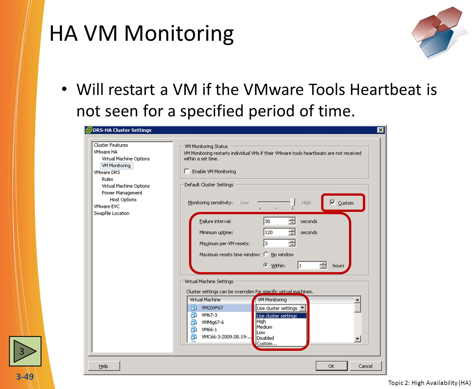 3-49 HA VM Monitoring Will restart a VM if the VMware Tools Heartbeat is not seen for a specified period of time.