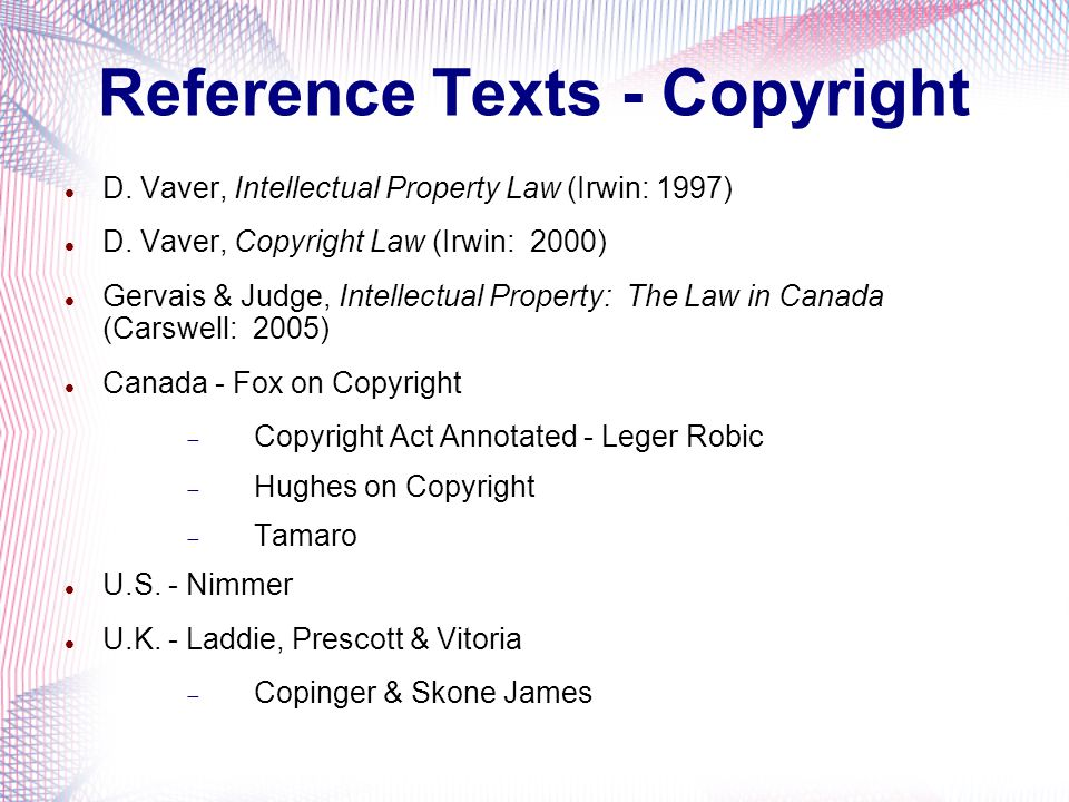 Course Materials Handouts: www.patentable.com/lectureswww.patentable.com/lectures  PowerPoint Slides for Lectures  Casebook  Comparative IP Table  Statutory Sections for Copyright, at least: 2 through 32.3 34 through 42 46 through 53 56 through 58 64 through 64.2 79 through 91
