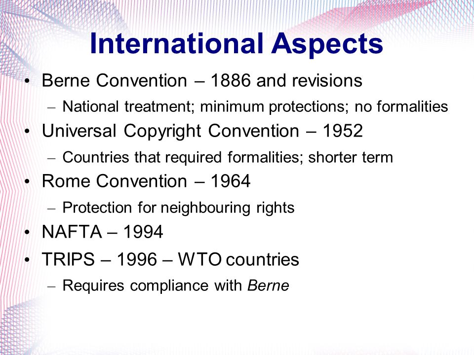 International Protection Berne Convention is a a multilateral copyright treaty having effect throughout most of the world Most foreign countries grant reciprocal protection for Canadian authors Affixation of the copyright symbol is not mandatory