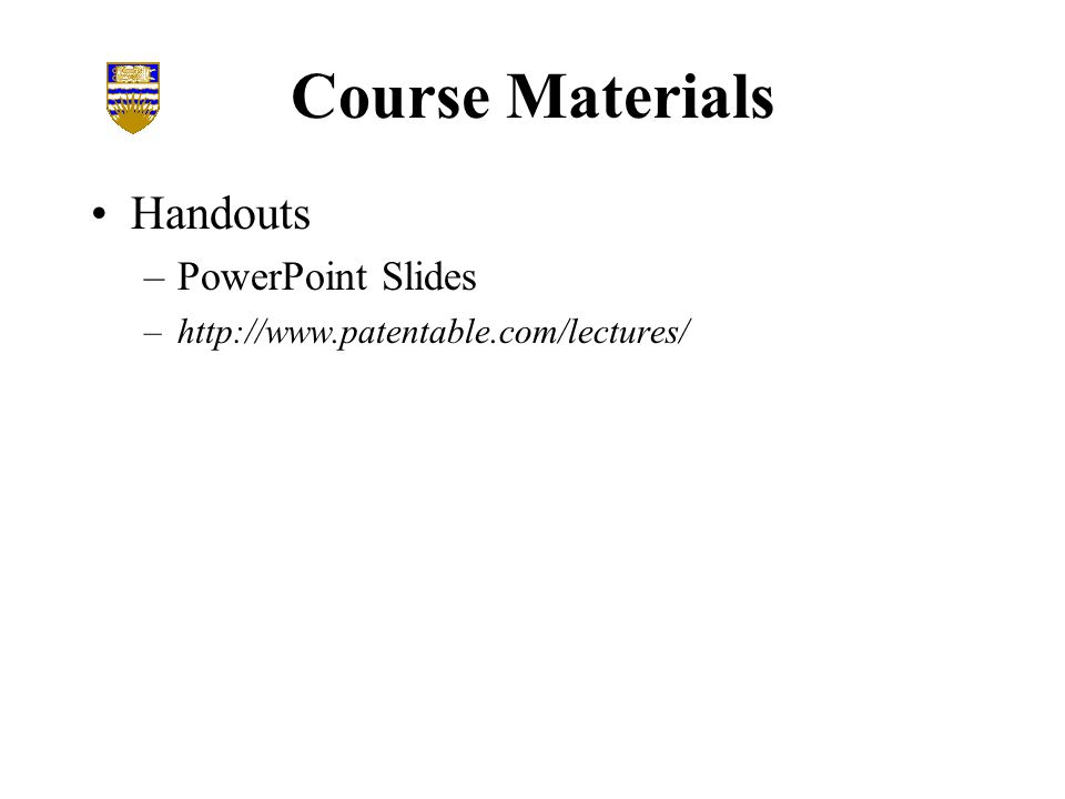 Course Materials Handouts –PowerPoint Slides –http://www.patentable.com/lectures/