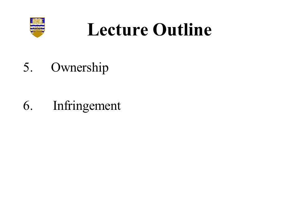 Lecture Outline 5.Ownership 6.Infringement